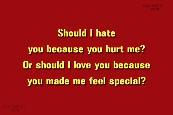 Hate Quote: Should I hate you because you hurt...