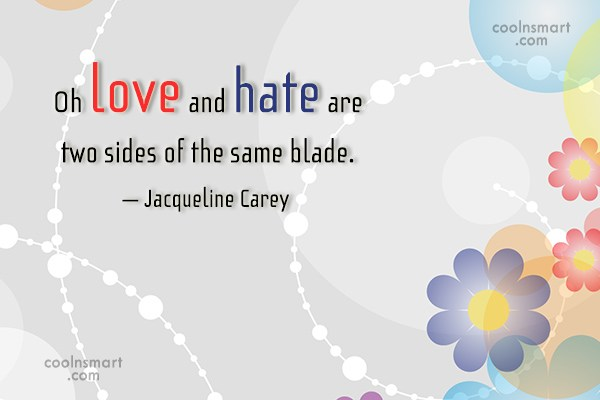 Hate Quote: Oh love and hate are two sides...