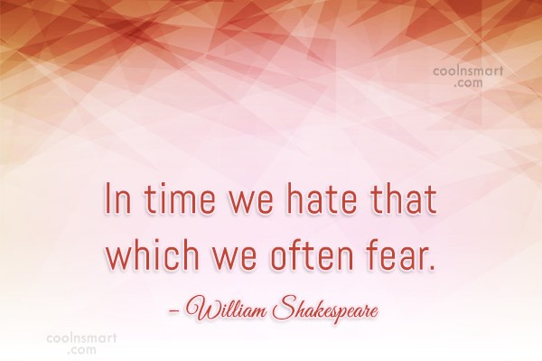 Fear Quote: In time we hate that which we...