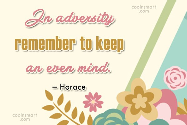 Quote: In adversity remember to keep an even...