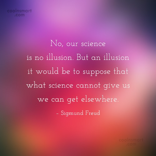 Science Quote: No, our science is no illusion. But...
