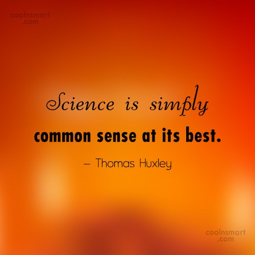 Science Quote: Science is simply common sense at its...