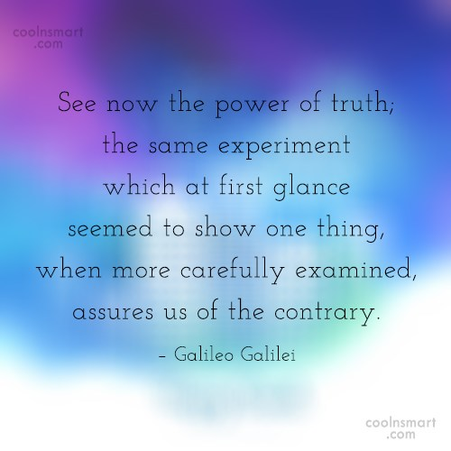 Science Quote: See now the power of truth; the...