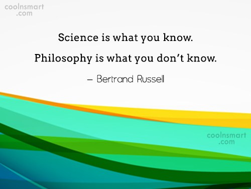 Science Quote: Science is what you know. Philosophy is...