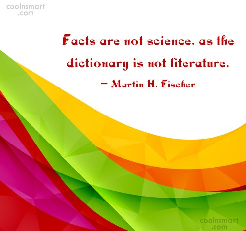 Science Quote: Facts are not science. as the dictionary...