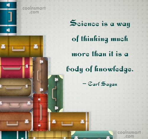 Science Quote: Science is a way of thinking much...