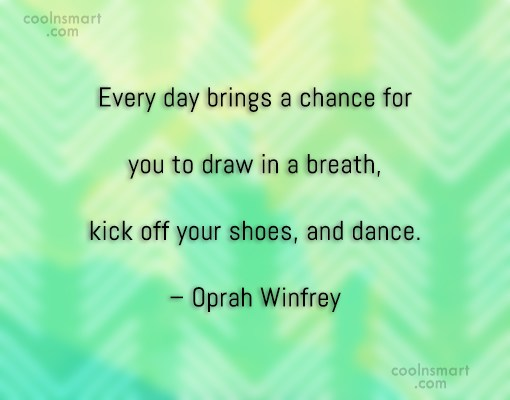 Dancing Quote: Every day brings a chance for you...