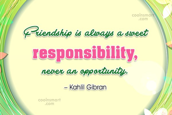 Friendship Quote: Friendship is always a sweet responsibility, never...