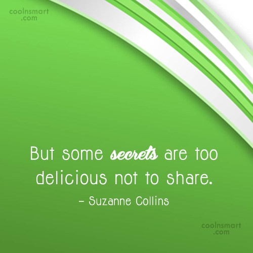 Secrets Quote: But some secrets are too delicious not...