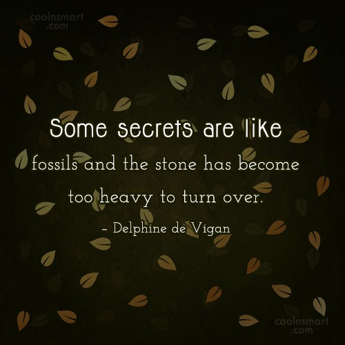 Secrets Quote: Some secrets are like fossils and the...