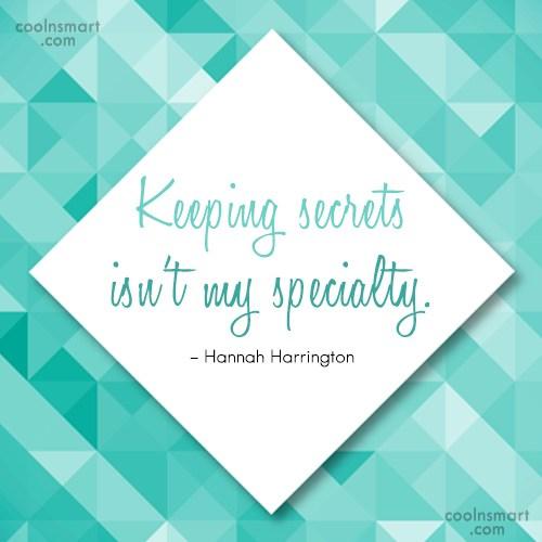 Secrets Quote: Keeping secrets isn't my specialty. – Hannah...