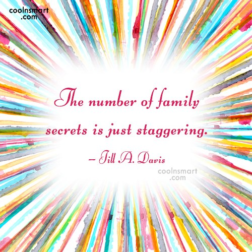 Secrets Quote: The number of family secrets is just...