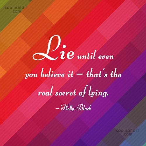 Secrets Quote: Lie until even you believe it –...