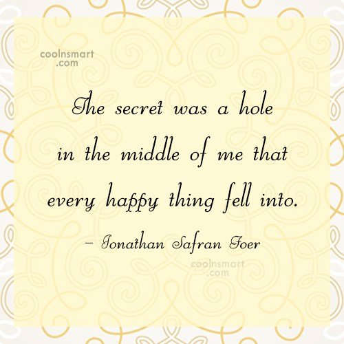 Secrets Quote: The secret was a hole in the...