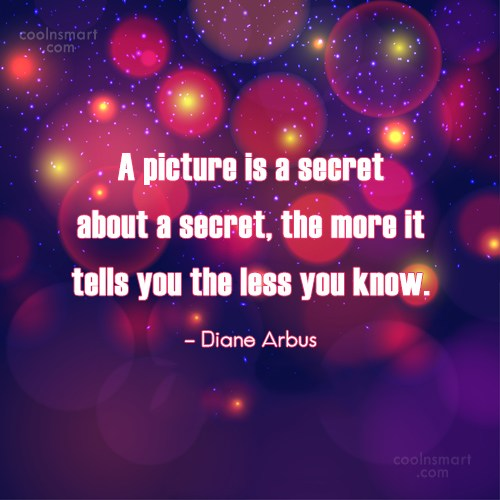 Photography Quote: A picture is a secret about a...