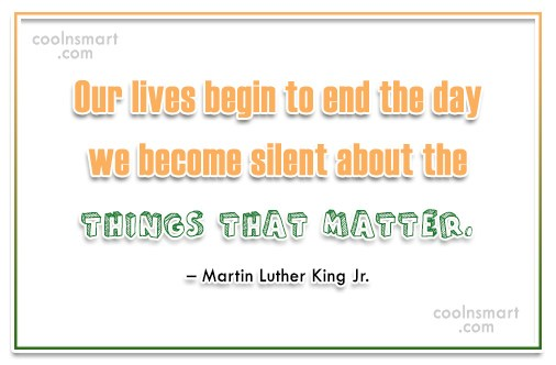 Quote: Our lives begin to end the day...