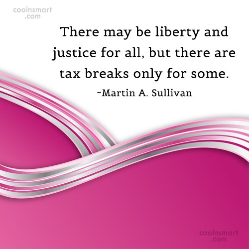 Tax Quote: There may be liberty and justice for...