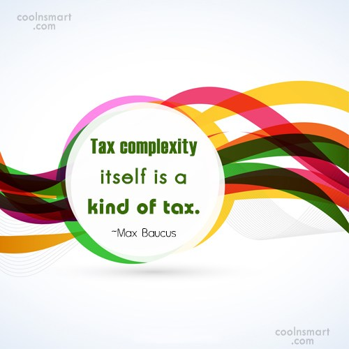 Tax Quote: Tax complexity itself is a kind of...