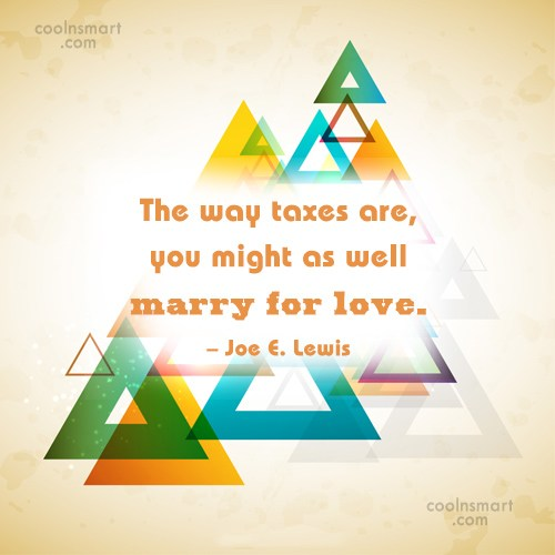 Tax Quote: The way taxes are, you might as...