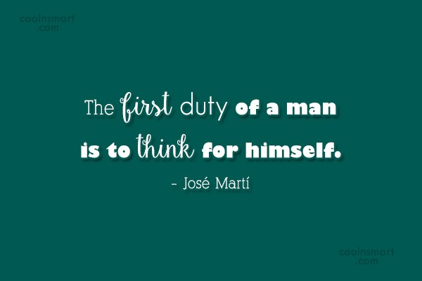 Thinking Quote: The first duty of a man is...