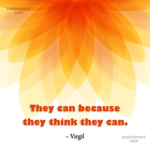 Attitude Quote: They can because they think they can....
