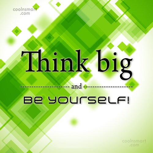 Thinking Quote: Think big and be yourself!