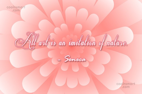 Nature Quote: All art is an imitation of nature....