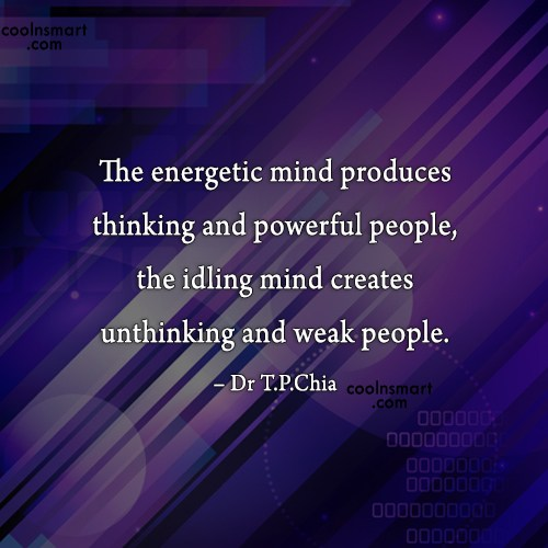 Thinking Quote: The energetic mind produces thinking and powerful...