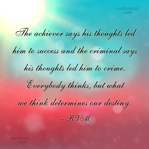 Thinking Quote: The achiever says his thoughts led him...