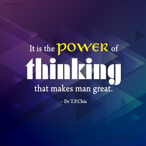 Thinking Quote: It is the power of thinking that...