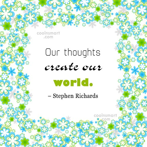 Quote: Our thoughts create our world. – Stephen...