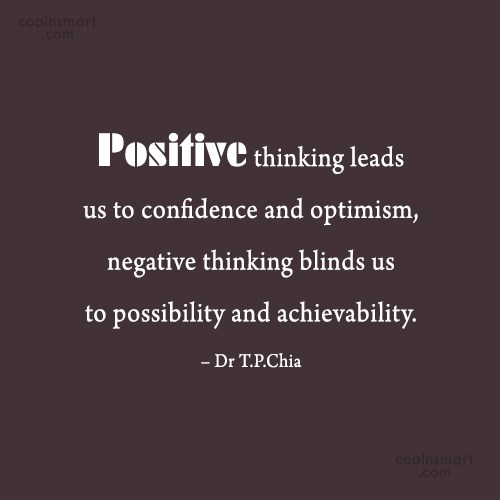 Thinking Quote: Positive thinking leads us to confidence and...