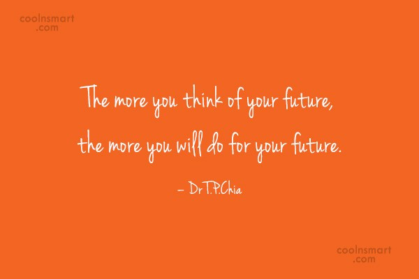 Thinking Quote: The more you think of your future,...