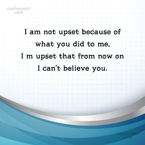Trust Quote: I am not upset because of what...