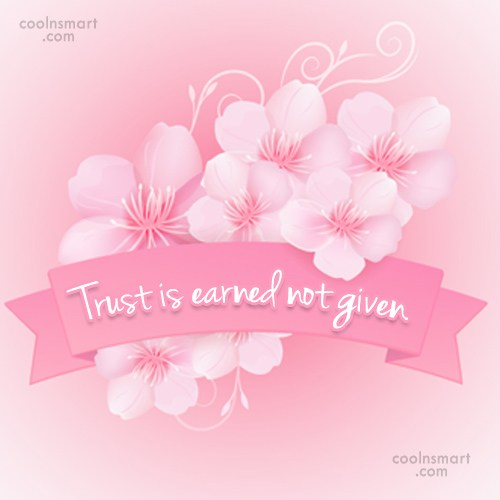 Trust Quote: Trust is earned not given.