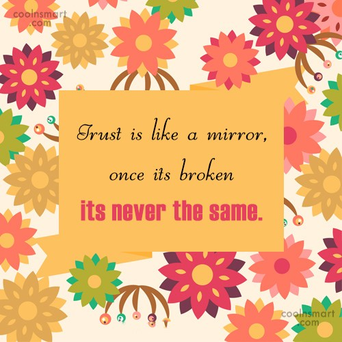 Trust Quote: Trust is like a mirror, once its...
