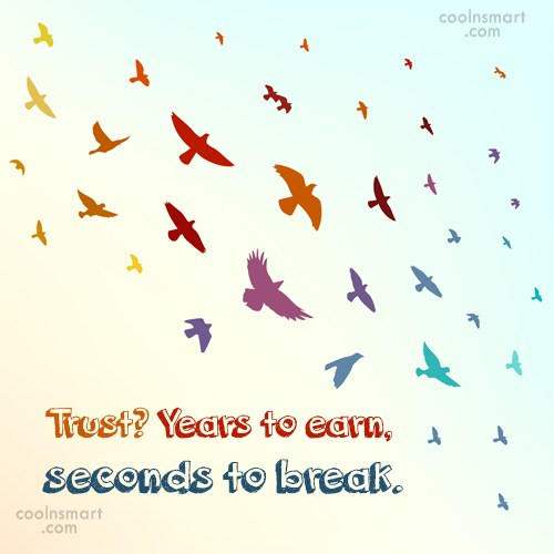Trust Quote: Trust? Years to earn, seconds to break.