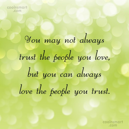 Trust Quote: You may not always trust the people...
