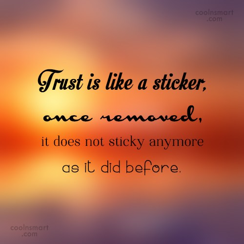 Trust Quote: Trust is like a sticker, once removed,...