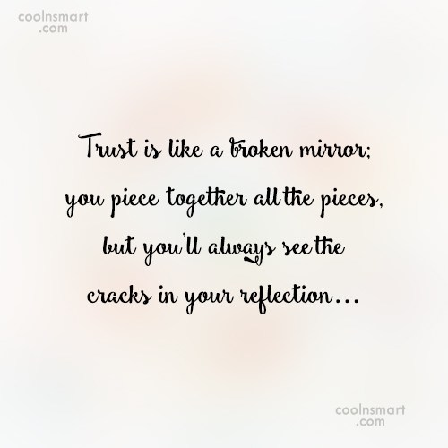 Trust Quote: Trust is like a broken mirror; you...