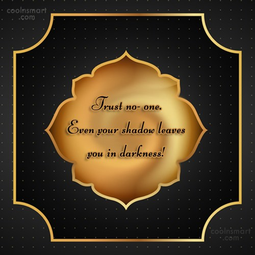 Trust Quote: Trust no- one. Even your shadow leaves...