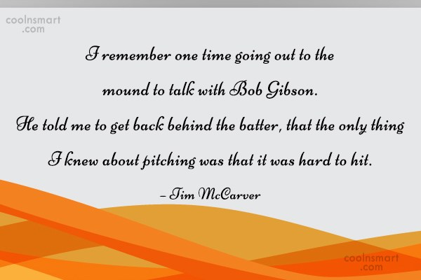 Baseball Quote: I remember one time going out to...