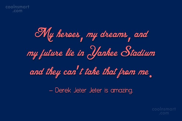 Baseball Quote: My heroes, my dreams, and my future...