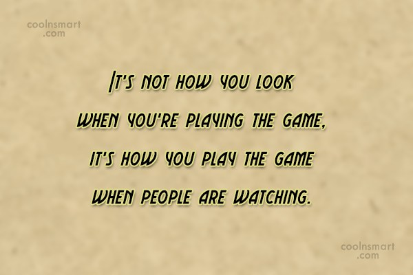 Baseball Quote: It's not how you look when you're...