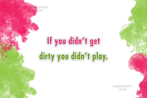 Baseball Quote: If you didn't get dirty you didn't...