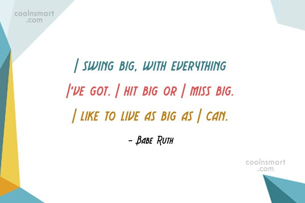 Baseball Quote: I swing big, with everything I've got....