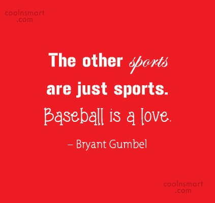 Baseball Quote: The other sports are just sports. Baseball...