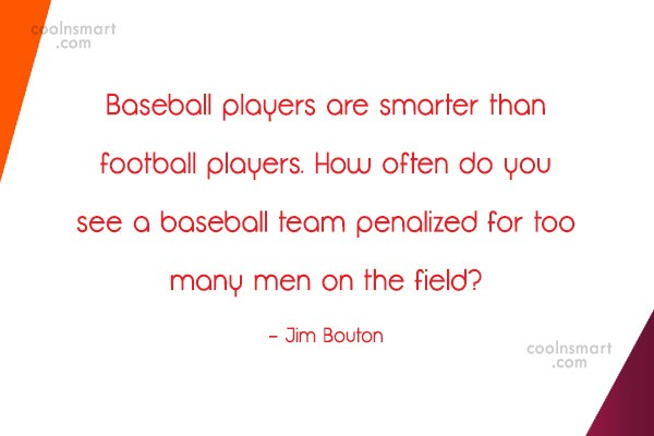 Quote: Baseball players are smarter than football players.... - CoolNsmart.com