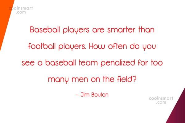 Baseball Quote: Baseball players are smarter than football players....