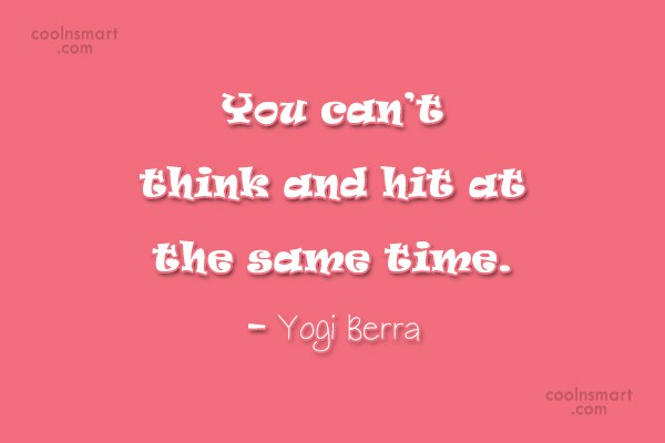 Quote: You can't think and hit at the...